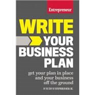 Write Your Business Plan Get Your Plan in Place and Your Business Off the Ground by Unknown, 9781599185576