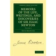 Memoirs of the Life, Writings, and Discoveries of Sir Isaac Newton by Brewster, David, 9781108025577