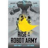 Rise of the Robot Army by Venditti, Robert; Higgins, Dusty, 9781481405577