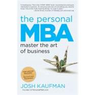 The Personal MBA Master the Art of Business by Kaufman, Josh, 9781591845577
