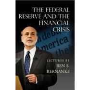 The Federal Reserve and the Financial Crisis by Bernanke, Ben S., 9780691165578