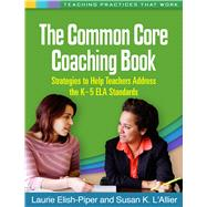 The Common Core Coaching Book Strategies to Help Teachers Address the K-5 ELA Standards by Elish-Piper, Laurie; L'Allier, Susan K., 9781462515578