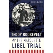 Teddy Roosevelt & the Marquette Libel Trial by Classen, Mikel B., 9781626195578