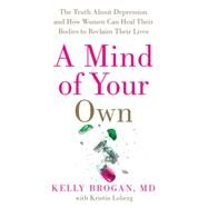 A Mind of Your Own by Brogan, Kelly, M.d.; Loberg, Kristin, 9780062405579