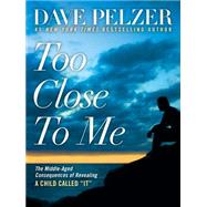Too Close to Me by Pelzer, David J., 9780795345579