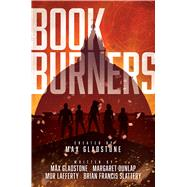 Bookburners by Gladstone, Max; Dunlap, Margaret; Lafferty, Mur; Slattery, Brian Francis; Weaver, Mark, 9781481485579