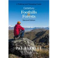 Canterbury Foothills & Forests: A Walking and Tramping Guide by Barrett, Pat, 9781927145579
