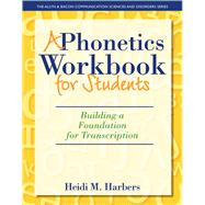 A Phonetics Workbook for Students Building a Foundation for Transcription by Harbers, Heidi M., 9780132825580