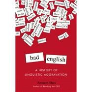Bad English: A History of Linguistic Aggravation by Shea, Ammon, 9780399165580