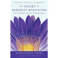 The Heart of Buddhist Meditation: The Buddha's Way of Mindfulness by Thera, Nyanaponika; Boorstein, Sylvia, 9781578635580