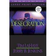 Desecration : Antichrist Takes the Throne by LaHaye, Tim, 9780842365581