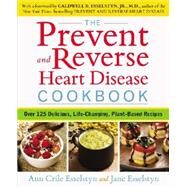 The Prevent and Reverse Heart Disease Cookbook by Esselstyn, Ann Crile; Esselstyn, Jane; Esselstyn, Caldwell B., Jr., M.D., 9781583335581