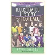 The Illustrated History of Football by Squires, David, 9781780895581