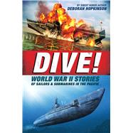 Dive! World War II Stories of Sailors & Submarines in the Pacific The Incredible Story of U.S. Submarines in WWII by Hopkinson, Deborah, 9780545425582