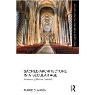 Sacred Architecture in a Secular Age: Anamnesis of Durham Cathedral by ClausTn; Marie, 9781138125582