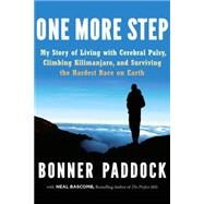 One More Step: My Story of Living With Cerebral Palsy, Climbing Kilimanjaro, and Surviving the Hardest Race on Earth by Paddock, Bonner; Bascomb, Neal (CON), 9780062295583