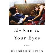 The Sun in Your Eyes by Shapiro, Deborah, 9780062435583