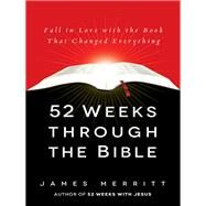 52 Weeks Through the Bible by Merritt, James, 9780736965583