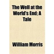 The Well at the World's End: A Tale by Morris, William, 9781153725583