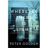 Wherever There Is Light by Golden, Peter, 9781476705583