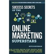 Success Secrets of the Online Marketing Superstars by Meyerson, Mitch, 9781599185583