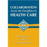Collaboration Across the Disciplines in Health Care by Freshman, Dr.  Brenda; Rubino, Louis G.; Reid Chassiakos, Dr. Yolanda, 9780763755584