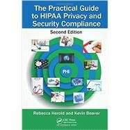 The Practical Guide to HIPAA Privacy and Security Compliance, Second Edition by Herold; Rebecca, 9781439855584