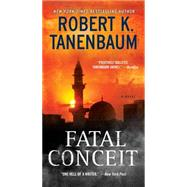 Fatal Conceit A Novel by Tanenbaum, Robert K., 9781451635584
