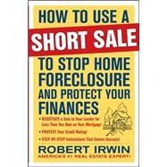 How to Use a Short Sale to Stop Home Foreclosure and Protect Your Finances by Irwin, Robert, 9780071635585