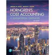 Horngren's Cost Accounting A Managerial Emphasis by Datar, Srikant M.; Rajan, Madhav V., 9780134475585