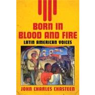 Born in Blood and Fire: Latin American Voices by CHASTEEN,JOHN CHARLES, 9780393935585