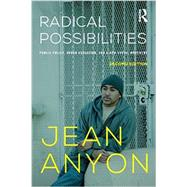 Radical Possibilities: Public Policy, Urban Education, and A New Social Movement by Anyon; Jean, 9780415635585