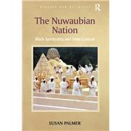The Nuwaubian Nation: Black Spirituality and State Control by Palmer,Susan, 9781138265585