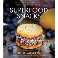 Superfood Snacks 100 delicious, energizing & nutrient-dense recipes by Morris, Julie, 9781454905585