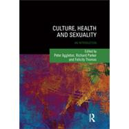 Culture, Health and Sexuality: An Introduction by Aggleton; Peter, 9781138015586