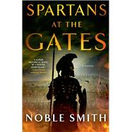 Spartans at the Gates: A Novel by Smith, Noble, 9781250025586