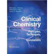 Clinical Chemistry Principles, Techniques, Correlations by Bishop, Michael; Fody, Edward; Schoeff, Larry, 9781496335586