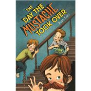 The Day the Mustache Took Over by Katz, Alan; Easler, Kris, 9781619635586