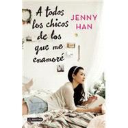 A todos los chicos de los que me enamoré / To All the Boys I've Loved Before by Han, Jenny; Alborna, Marta Becerril, 9786070725586