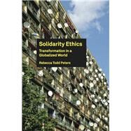 Solidarity Ethics: Transformation in a Globalized World by Peters, Rebecca Todd, 9781451465587