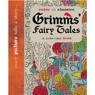 Grimm's Fairy Tales: Color in Classics by Balley, Simon; Knight, Kevin; Gordon, Martin, 9781626865587
