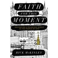 Faith for This Moment by McKinley, Rick, 9780801015588