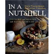 In a Nutshell: Cooking and Baking With Nuts and Seeds by Tannenbaum, Cara; Tutunjian, Andrea; Gentl & Hyers;Edge, 9780393065589