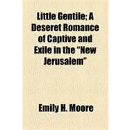 Little Gentile: A Deseret Romance of Captive and Exile in the