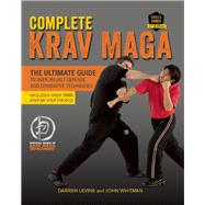 Complete Krav Maga The Ultimate Guide to Over 250 Self-Defense and Combative Techniques by Levine, Darren; Whitman, John, 9781612435589