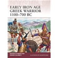 Early Iron Age Greek Warrior 1100–700 BC by D'Amato, Raffaele; Salimbeti, Andrea; Rava, Giuseppe, 9781472815590
