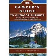 Camper's Guide to Outdoor Pursuits : Finding Safe, Nature-Friendly and Comfortable Passage Through Wild Places by Drury, Jack K.; Holmlund, Eric, 9781571675590