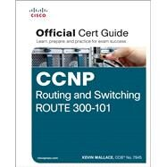 CCNP Routing and Switching ROUTE 300-101 Official Cert Guide by Wallace, Kevin, 9781587205590