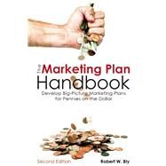 The Marketing Plan Handbook Develop Big-Picture Marketing Plans for Pennies on the Dollar by Bly, Robert W., 9781599185590
