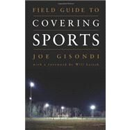 Field Guide to Covering Sports by Gisondi, Joe; Leitch, Will, 9781604265590
